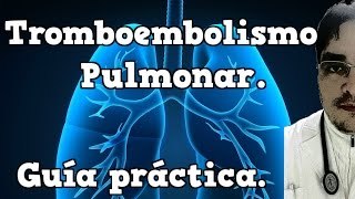 【Tromboembolismo pulmonar】Guía práctica.