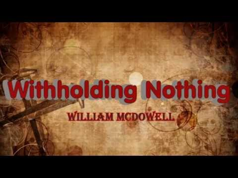 William McDowell  Withholding Nothing  (song lyrics) (HD)