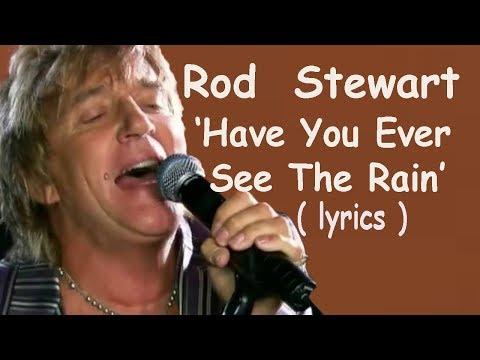 Rod Stewart  'Have You Ever Seen The Rain' (lyrics)  R C Alas