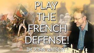 How to Play the French Defense - IM John Watson