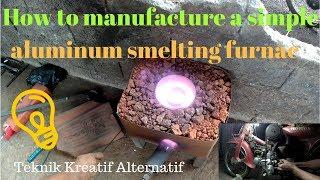 Cara membuat tungku peleburan aluminium sederhana.