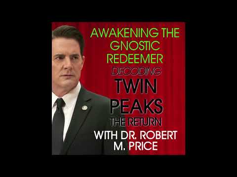 Awakening the Gnostic Redeemer - Decoding Twin Peaks The Return w/ Dr. Robert M. Price