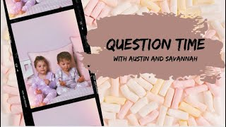 QUESTIONS AND ANSWERS WITH AUSTIN AND SAVANNAH - Jessica James