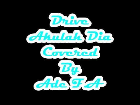 Drive - Akulah Dia (Covered By Ade)