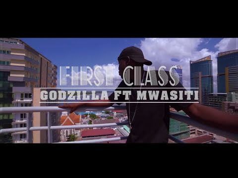 GODZILLA FT MWASITI -  FIRST CLASS (Official Music Video)