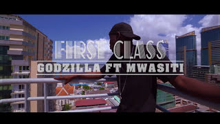 GODZILLA FT MWASITI -  FIRST CLASS Official Music Video