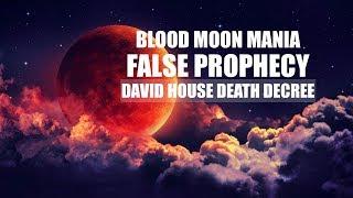 BLOOD MOON MANIA, FALSE PROPHECY & THE DAVID HOUSE DEATH DECREE