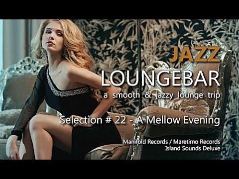Jazz Loungebar - Selection #22 A Mellow Evening, HD, 2018, Smooth Lounge Music
