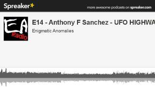 E14 - Anthony F Sanchez - UFO HIGHWAY (made with Spreaker)