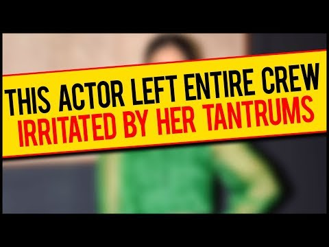 This Bollywood Actress Has Left The Entire Crew IRRITATED With Her Tantrums