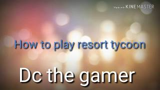 How to play resort tycoon game