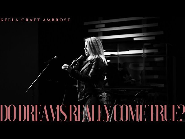 DO DREAMS {REALLY} COME TRUE? - KEELA CRAFT AMBROSE
