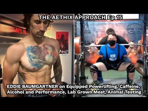 The Aethix Approach Ep 15 -EDDIE BAUMGARTNER on Equipped Powerlifting, Alcohol&Performance, Lab Meat