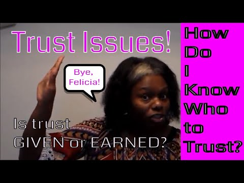 What to do if you have trust issues | It's hard for me to trust people | Is trust given or earned?