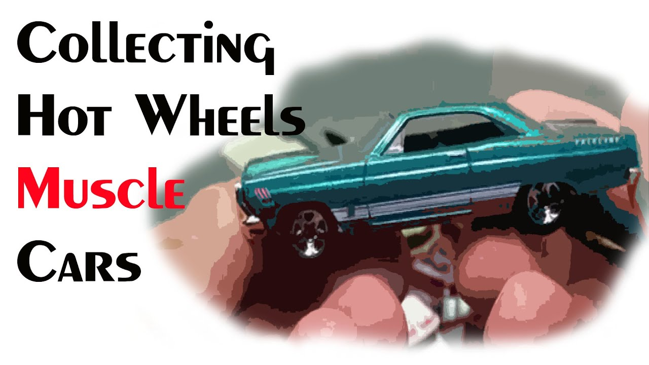 Collecting Hot Wheels Muscle Cars Youtube