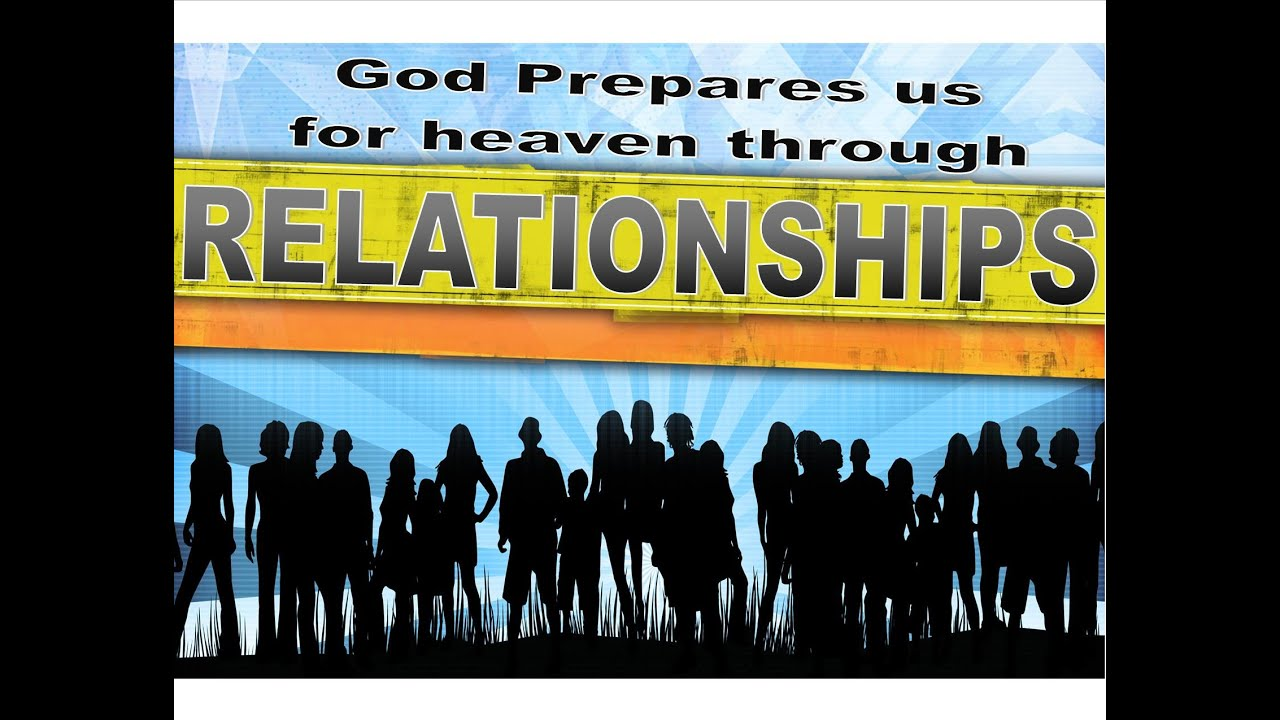 God Prepares Us For Heaven Through Relationships The