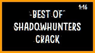 Best Shadowhunters Crack Compilation (#1-16) | 1 year & 1.5 K subs ❤