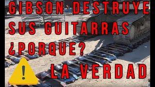 ¿PORQUE GIBSON DESTRUYE SUS GUITARRAS? LA VERDAD.