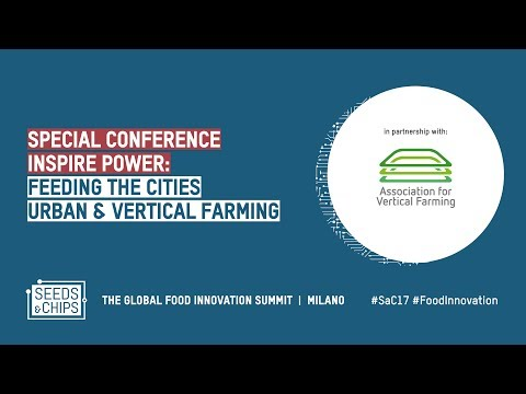 Special conference - Inspire Power : Feeding the cities - Urban & Vertical farming  #SaC17
