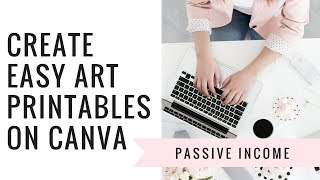 How to make passive income on Etsy: Part 1 How to create and sell printables on Etsy