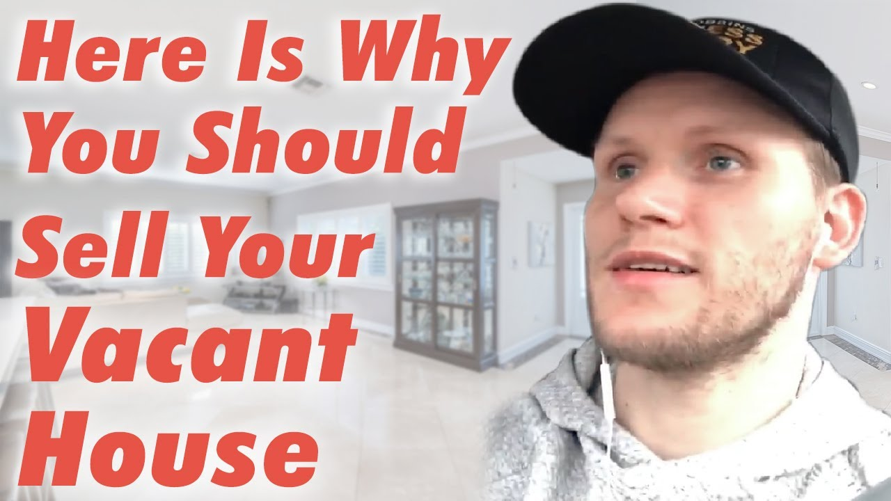 Here Is Why You Should Sell Your Vacant House