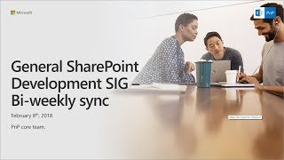 General SharePoint Dev (CSOM, Provisioning, PnP) SIG - February 8th 2018 thumbnail