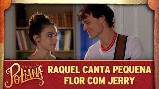Raquel canta Pequena Flor com Jerry | As Aventuras de Poliana