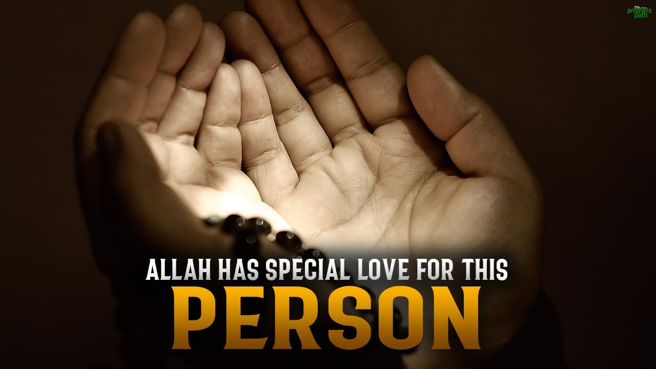 ALLAH HAS SPECIAL LOVE FOR THIS PERSON