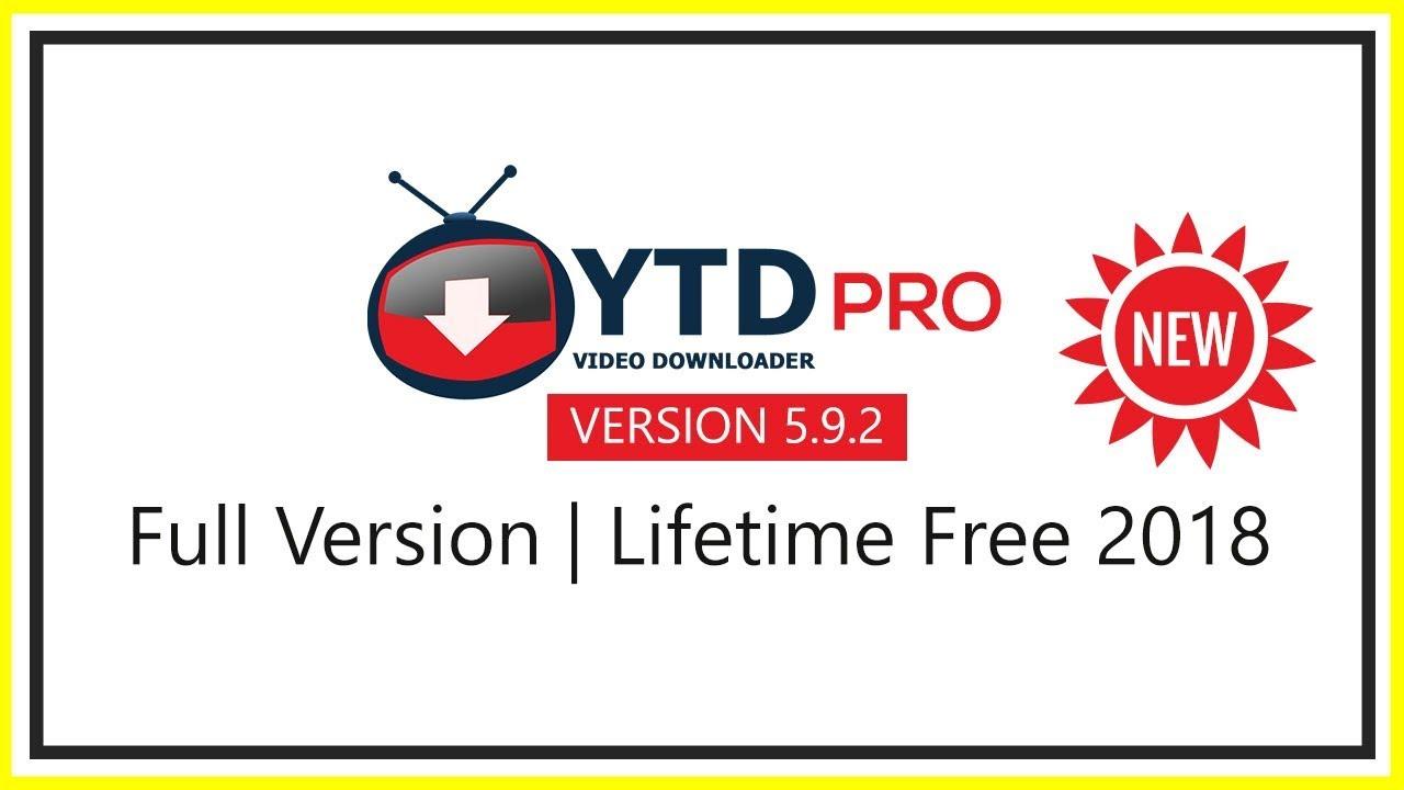 Download YTD Pro | 5 9 2 Full Version | Lifetime Free | New-2018