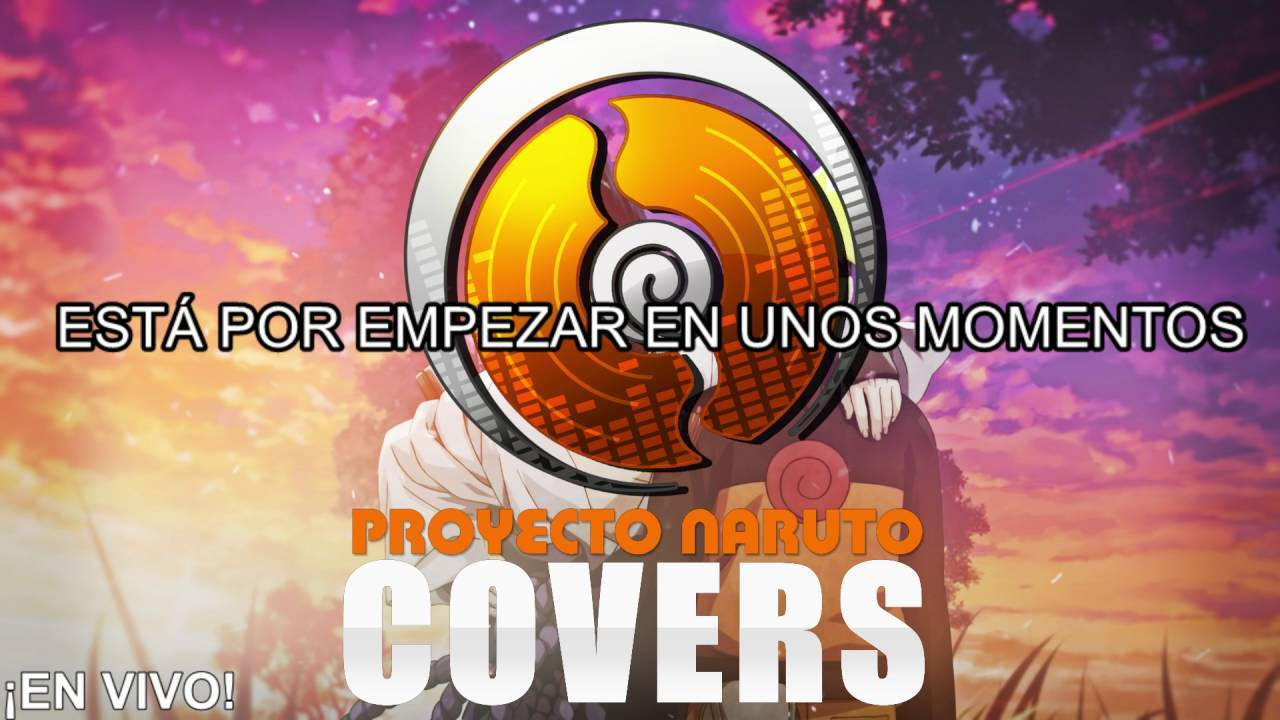 Proyecto Naruto Covers EN VIVO!