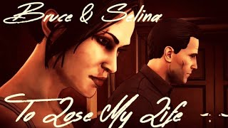 Bruce & Selina | To Lose My Life