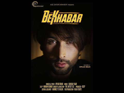 BEKHABAR || UPKAR BRAR || FULL OFFICIAL VIDEO 2017 || ASE ENTERTAINMENT