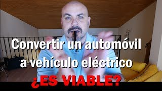 Convertir un automóvil a eléctrico: Una buena idea... ¿realizable?