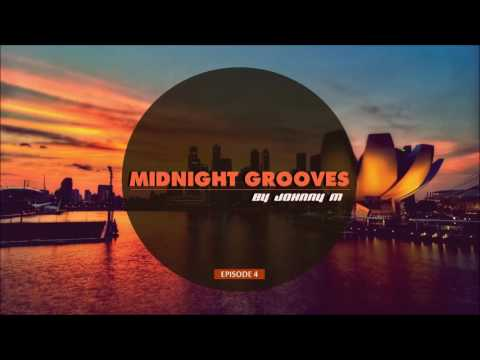 Midnight Grooves | Episode 4 | Deep House | New 2017 Series By Johnny M