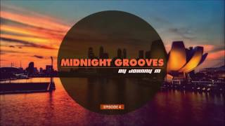 midnight grooves episode 4 deep house new 2017 series by johnny m
