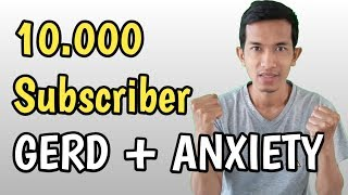 10.000 subscriber GERD ANXIETY
