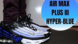 Nike TN AIR MAX PLUS 3 HYPER BLUE Review