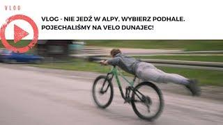 VLOG - Nie jedź w Alpy, wybierz Podhale. Pojechaliśmy na Velo Dunajec!