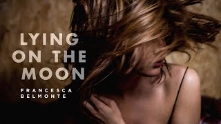 Francesca Belmonte - Lying On The Moon