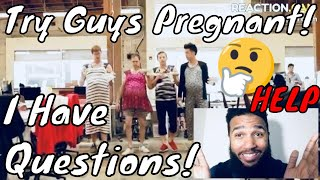 Try Guys Pregnant with Questions (HELP)