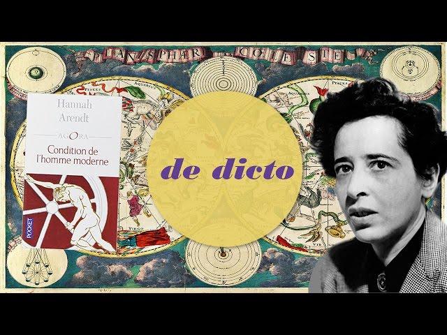Hannah Arendt - Condition de l'homme moderne - De Dicto #4