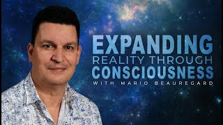 Expanding Reality Through Consciousness | With Dr Mario Beauregard