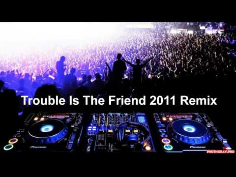 Trouble Is The Friend Remix Huyền Thoại