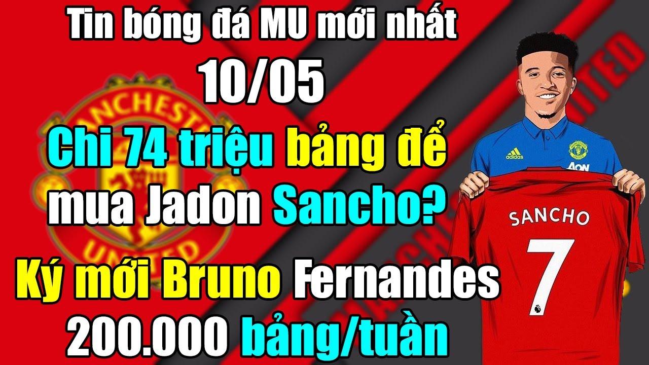 🔥Tin Bóng Đá MU 10/5: Chi 74 triệu bảng mua Jadon Sancho...Ký mới Bruno Fernandes 200.000 bảng/tuần?