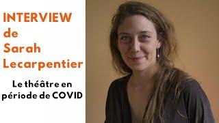 Interview de Sarah Lecarpentier : le théâtre en période de COVID