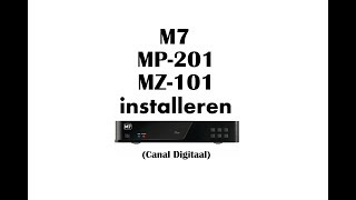 M7 MZ-101 & MP-201 installeren (Canal Digitaal)