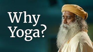 Why Yoga?   Sadhguru