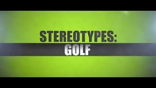 Golf Stereotypes!!!