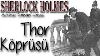 Sherlock Holmes - Thor Köprüsü (Sesli Kitap)