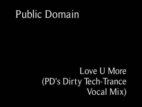 Public Domain - Love U More (PD's Dirty Tech-Trance Vocal Mix)